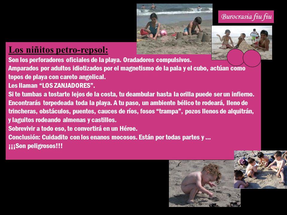 Burocrasia fiu fiu Los niñitos petro-repsol: Son los perforadores oficiales de la playa.