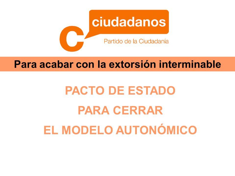 Para acabar con la extorsión interminable PACTO DE ESTADO PARA CERRAR EL MODELO AUTONÓMICO
