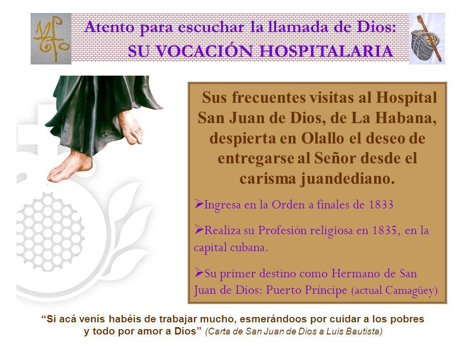 Atento para escuchar la llamada de Dios: SU VOCACIÓN HOSPITALARIA Sus frecuentes visitas al Hospital San Juan de Dios, de La Habana, despierta en Olallo el deseo de entregarse al Señor desde el carisma juandediano.