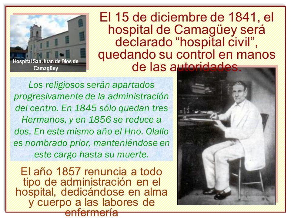 El 15 de diciembre de 1841, el hospital de Camagüey será declarado hospital civil, quedando su control en manos de las autoridades.