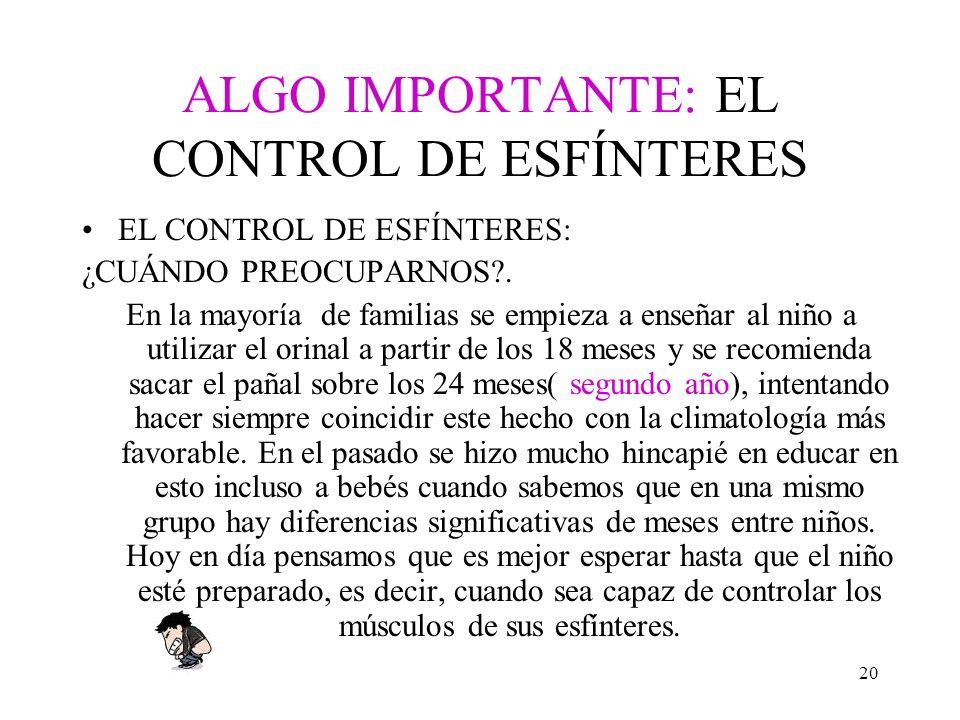 20 ALGO IMPORTANTE: EL CONTROL DE ESFÍNTERES EL CONTROL DE ESFÍNTERES: ¿CUÁNDO PREOCUPARNOS?.