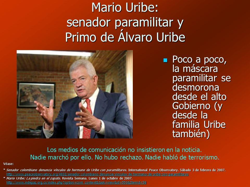 Mario Uribe: senador paramilitar y Primo de Álvaro Uribe Véase: * Senador colombiano denuncia vínculos de hermano de Uribe con paramilitares. Internat