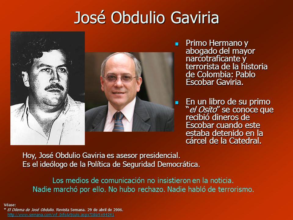 José Obdulio Gaviria Primo Hermano y abogado del mayor narcotraficante y terrorista de la historia de Colombia: Pablo Escobar Gaviria. Primo Hermano y