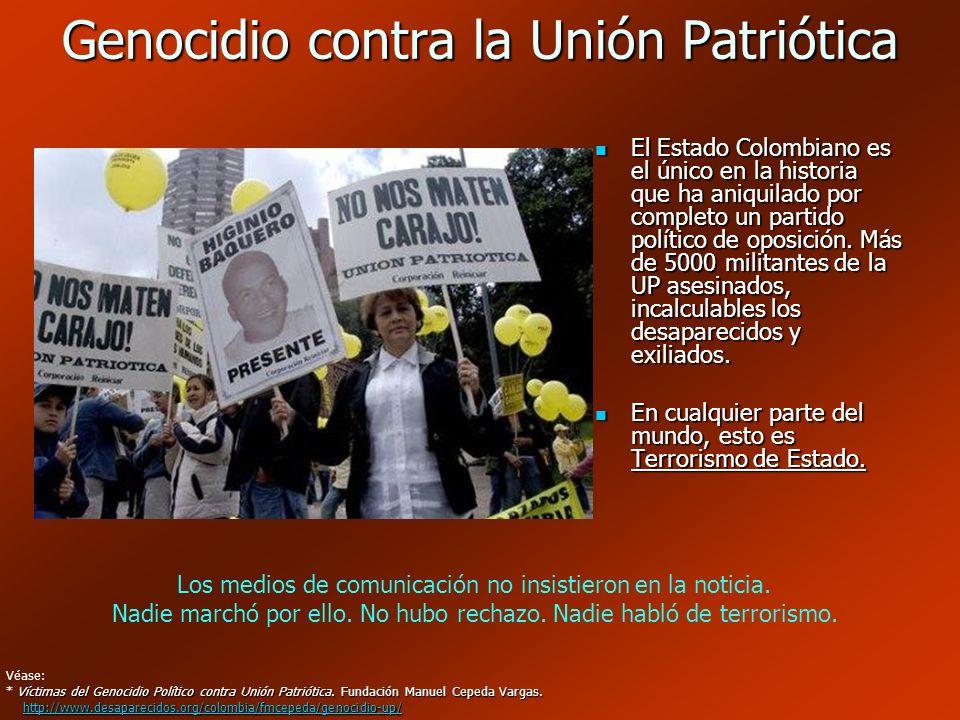 Genocidio contra la Unión Patriótica El Estado Colombiano es el único en la historia que ha aniquilado por completo un partido político de oposición.