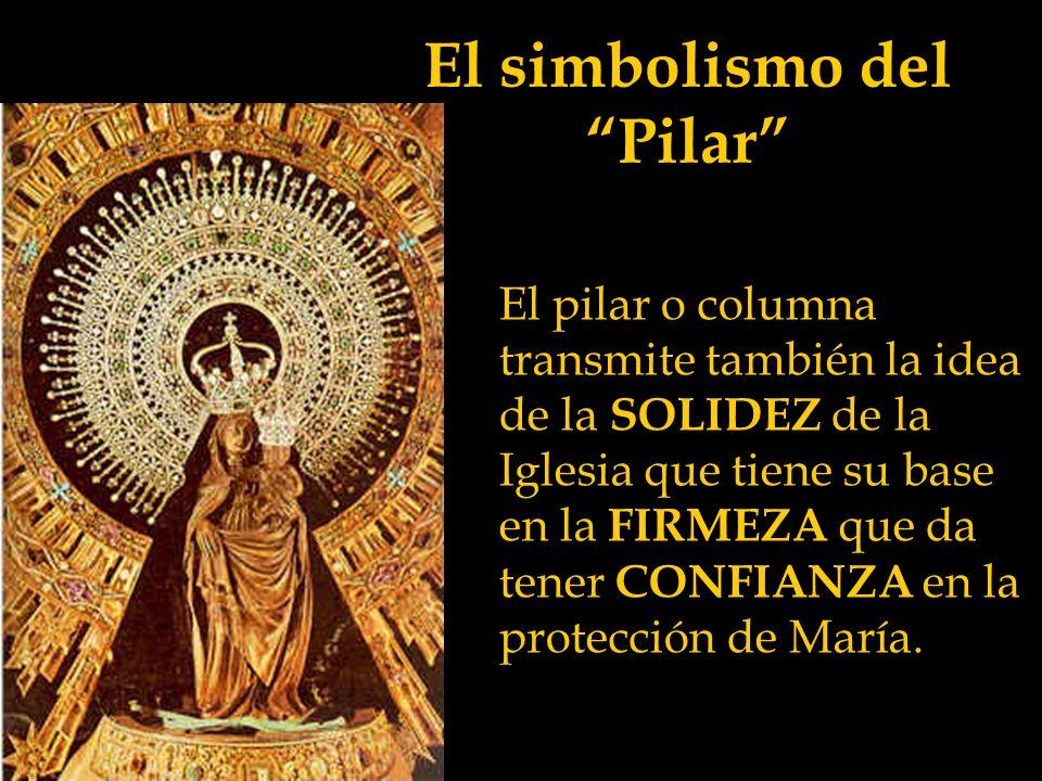 El simbolismo del Pilar El pilar es símbolo de FORTALEZA, de apoyo para construir algo sólido que perdure.