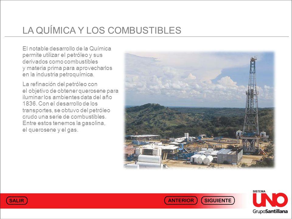 El notable desarrollo de la Química permite utilizar el petróleo y sus derivados como combustibles y materia prima para aprovecharlos en la industria petroquímica.