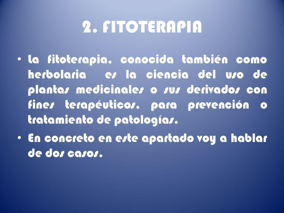 2. FITOTERAPIA La fitoterapia, conocida también como herbolaria es la ciencia del uso de plantas medicinales o sus derivados con fines terapéuticos, p