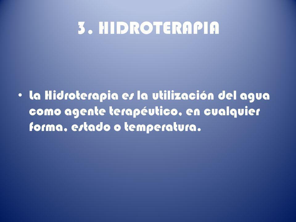 3. HIDROTERAPIA La Hidroterapia es la utilización del agua como agente terapéutico, en cualquier forma, estado o temperatura.