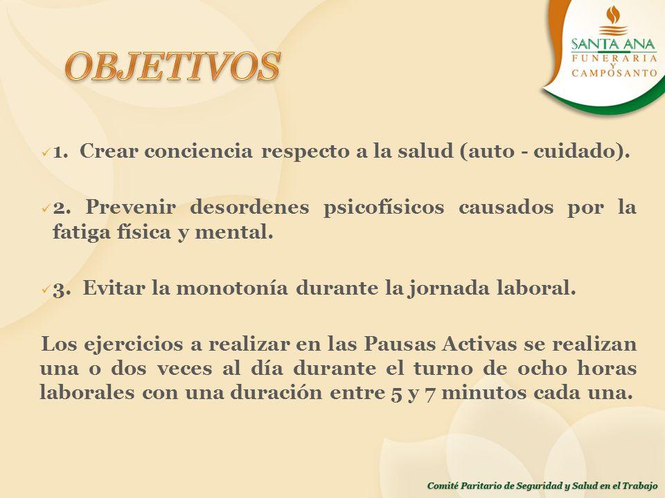 1. Crear conciencia respecto a la salud (auto - cuidado). 2. Prevenir desordenes psicofísicos causados por la fatiga física y mental. 3. Evitar la mon