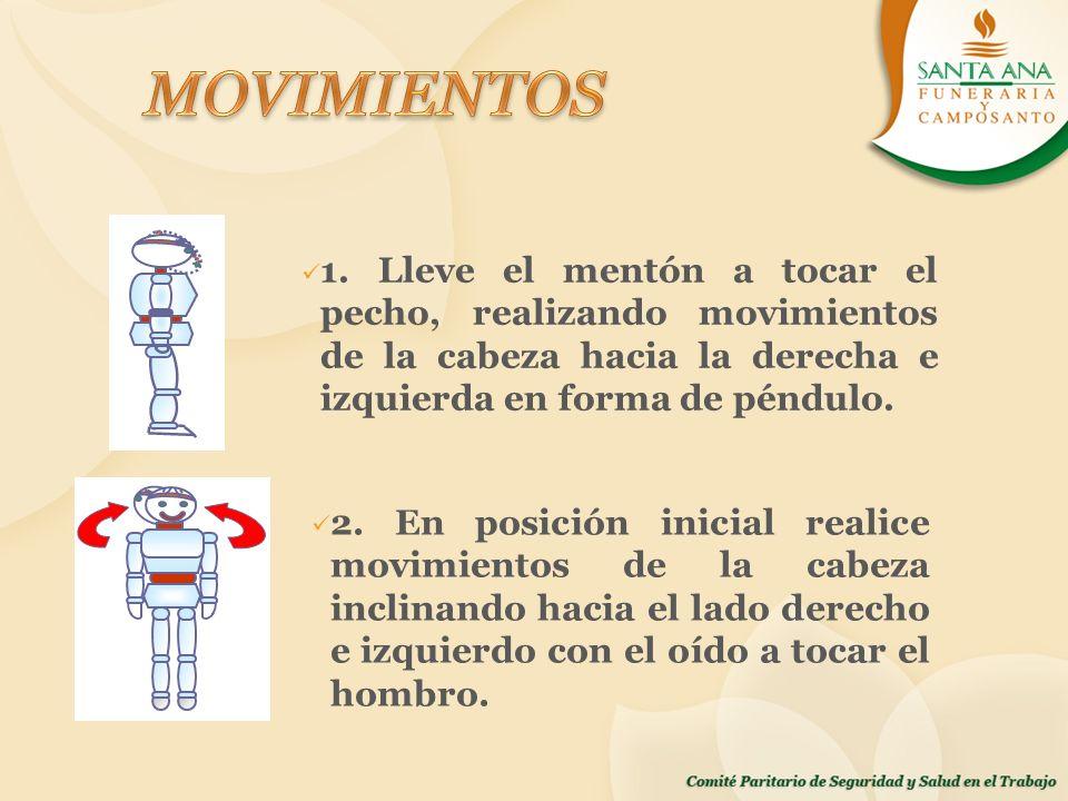 1. Lleve el mentón a tocar el pecho, realizando movimientos de la cabeza hacia la derecha e izquierda en forma de péndulo. 2. En posición inicial real
