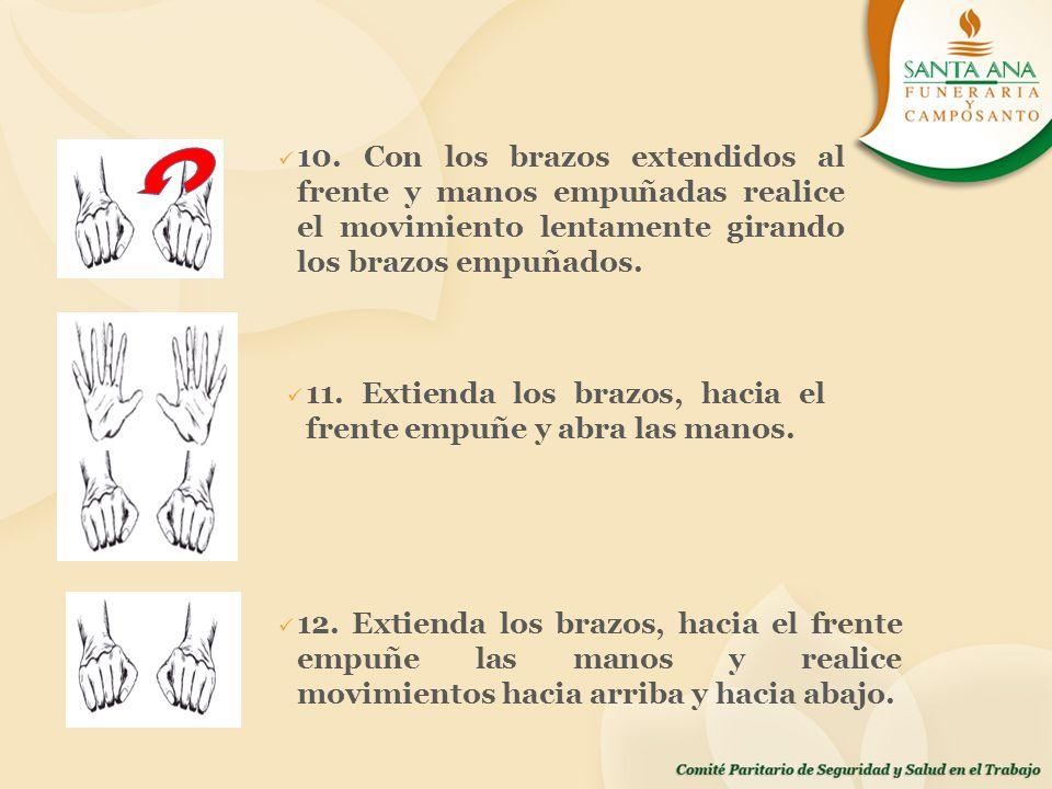 10. Con los brazos extendidos al frente y manos empuñadas realice el movimiento lentamente girando los brazos empuñados. 12. Extienda los brazos, haci