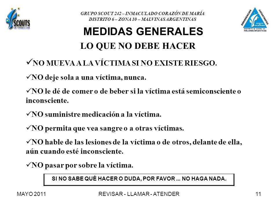 MAYO 2011REVISAR - LLAMAR - ATENDER11 LO QUE NO DEBE HACER NO MUEVA A LA VÍCTIMA SI NO EXISTE RIESGO. NO MUEVA A LA VÍCTIMA SI NO EXISTE RIESGO. NO de