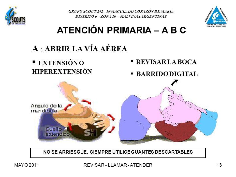MAYO 2011REVISAR - LLAMAR - ATENDER13 A : ABRIR LA VÍA AÉREA EXTENSIÓN O HIPEREXTENSIÓN NO SE ARRIESGUE. SIEMPRE UTILICE GUANTES DESCARTABLES REVISAR