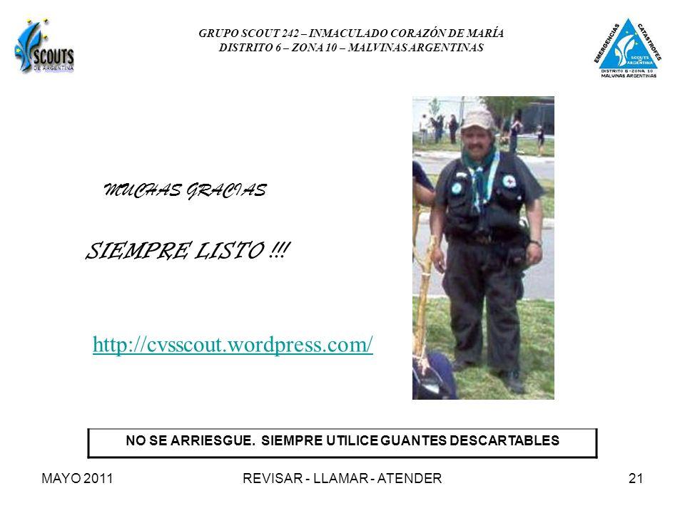 MAYO 2011REVISAR - LLAMAR - ATENDER21 MUCHAS GRACIAS SIEMPRE LISTO !!! NO SE ARRIESGUE. SIEMPRE UTILICE GUANTES DESCARTABLES GRUPO SCOUT 242 – INMACUL
