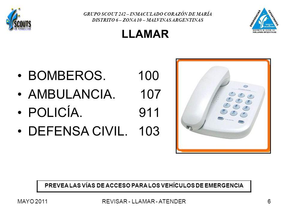 MAYO 2011REVISAR - LLAMAR - ATENDER6 LLAMAR BOMBEROS. 100 AMBULANCIA. 107 POLICÍA. 911 DEFENSA CIVIL. 103 PREVEA LAS VÍAS DE ACCESO PARA LOS VEHÍCULOS