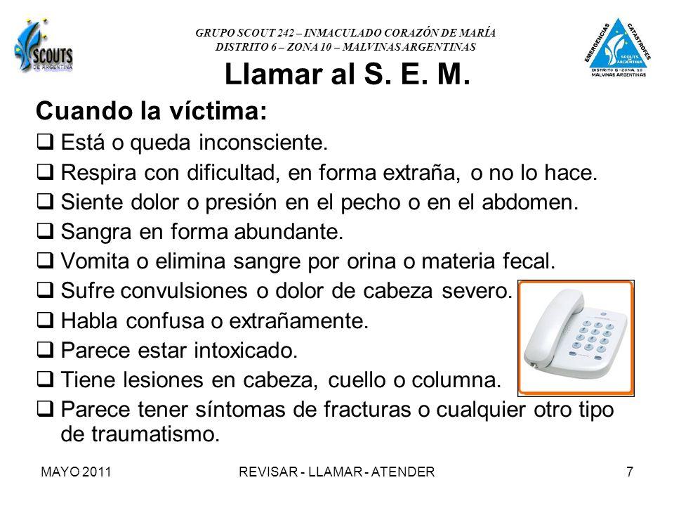 MAYO 2011REVISAR - LLAMAR - ATENDER7 Llamar al S. E. M. Cuando la víctima: Está o queda inconsciente. Respira con dificultad, en forma extraña, o no l