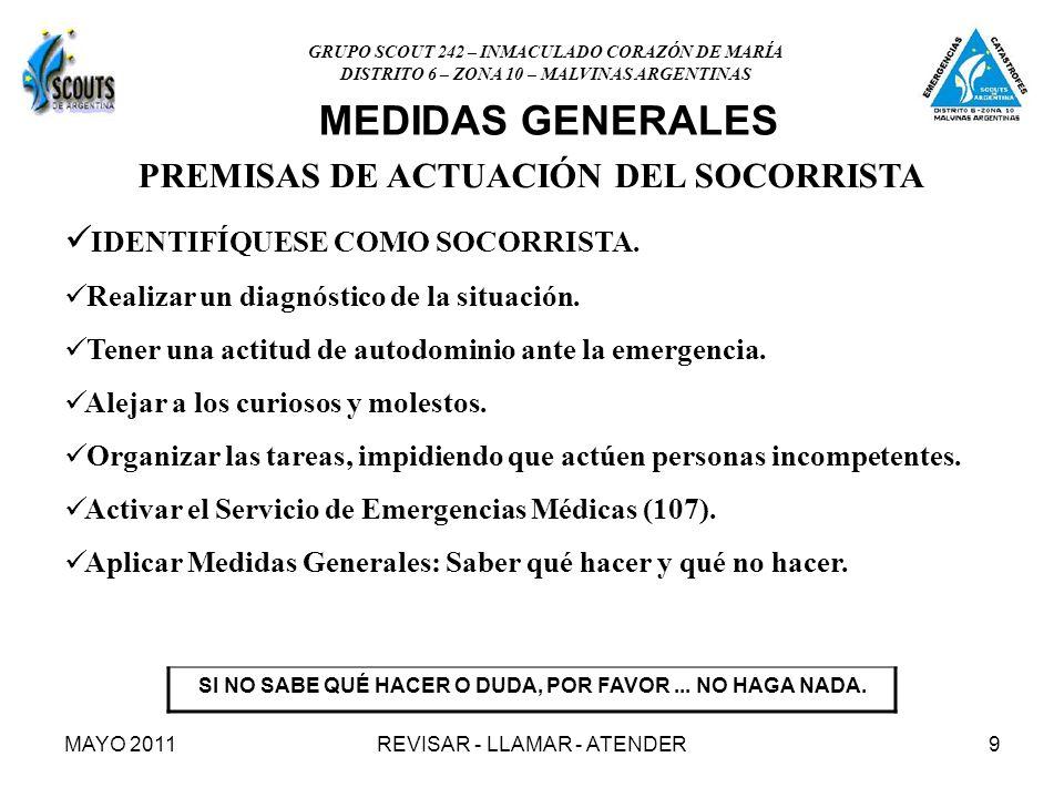 MAYO 2011REVISAR - LLAMAR - ATENDER9 MEDIDAS GENERALES PREMISAS DE ACTUACIÓN DEL SOCORRISTA IDENTIFÍQUESE COMO SOCORRISTA. IDENTIFÍQUESE COMO SOCORRIS