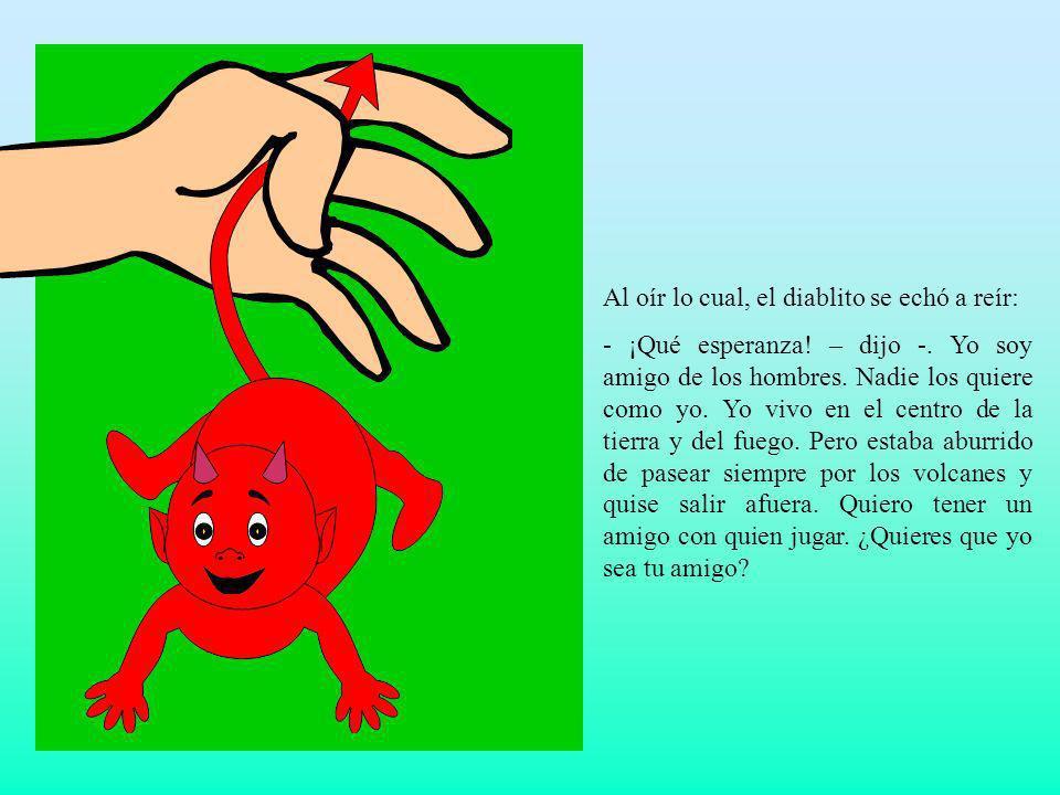- ¡Con mucho gusto.repuso Ángel, parando al diablito en la palma de la mano -.