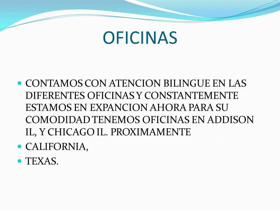 OFICINAS CONTAMOS CON ATENCION BILINGUE EN LAS DIFERENTES OFICINAS Y CONSTANTEMENTE ESTAMOS EN EXPANCION AHORA PARA SU COMODIDAD TENEMOS OFICINAS EN A