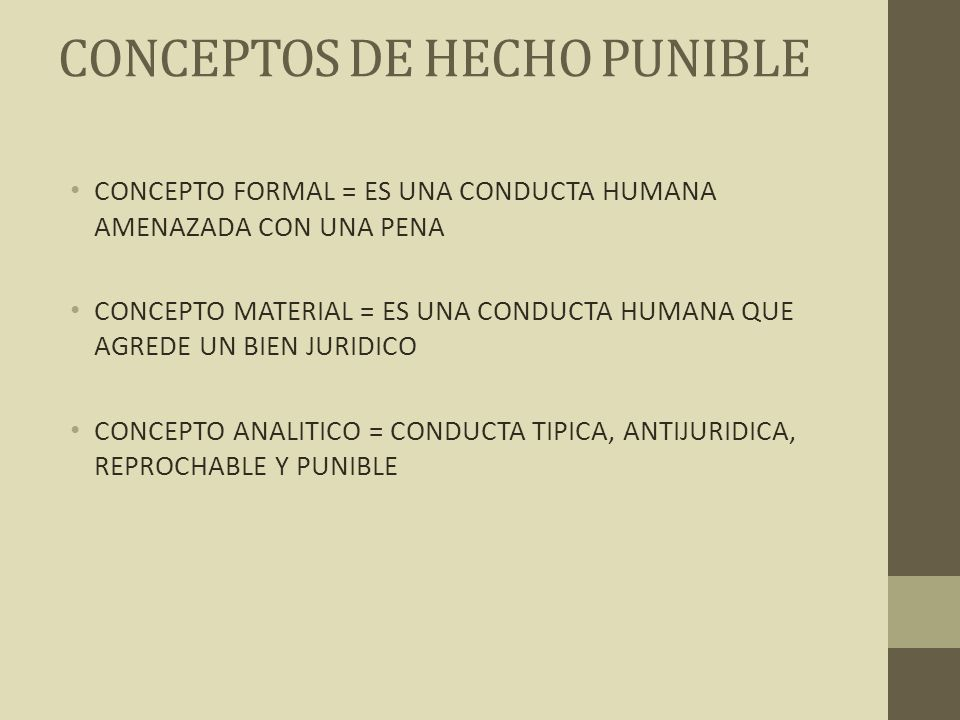 CONCEPTOS DE HECHO PUNIBLE CONCEPTO FORMAL = ES UNA CONDUCTA HUMANA AMENAZADA CON UNA PENA CONCEPTO MATERIAL = ES UNA CONDUCTA HUMANA QUE AGREDE UN BI
