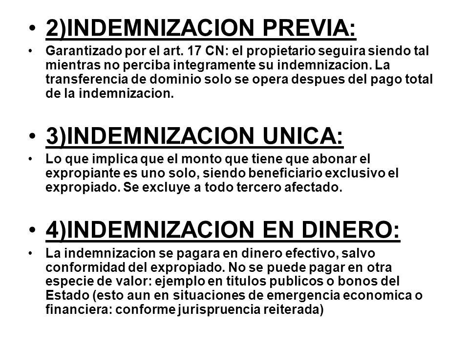 2)INDEMNIZACION PREVIA: Garantizado por el art. 17 CN: el propietario seguira siendo tal mientras no perciba integramente su indemnizacion. La transfe