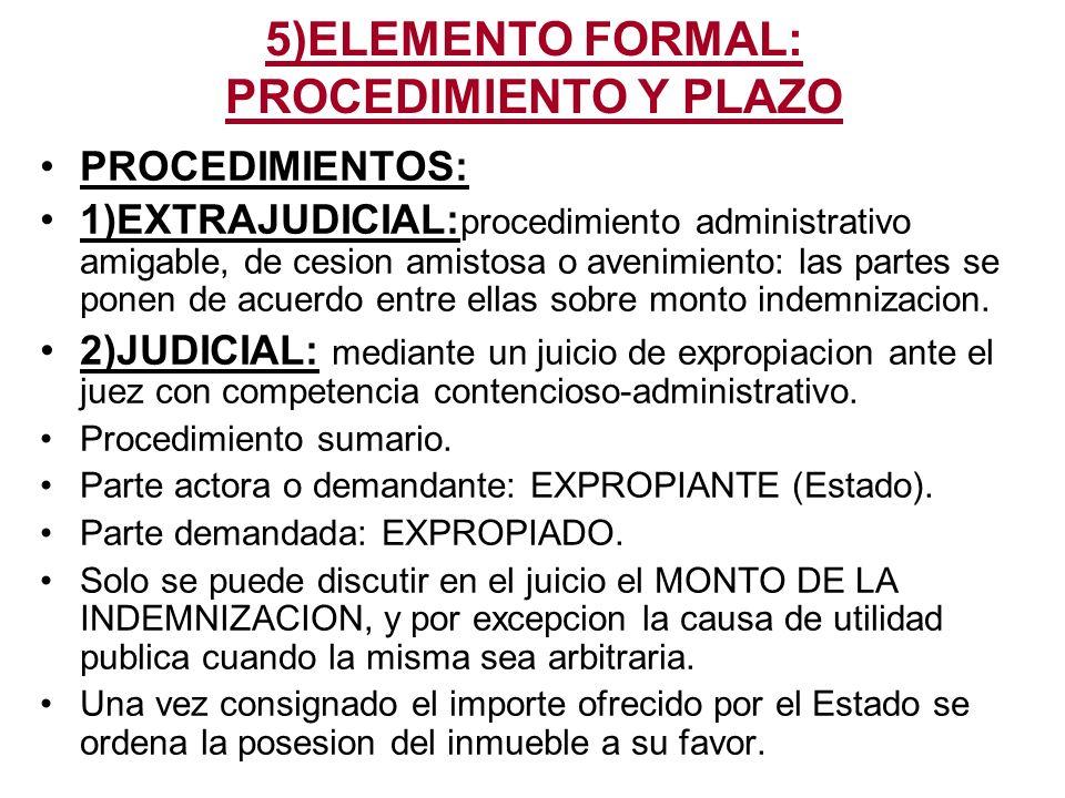 5)ELEMENTO FORMAL: PROCEDIMIENTO Y PLAZO PROCEDIMIENTOS: 1)EXTRAJUDICIAL: procedimiento administrativo amigable, de cesion amistosa o avenimiento: las partes se ponen de acuerdo entre ellas sobre monto indemnizacion.