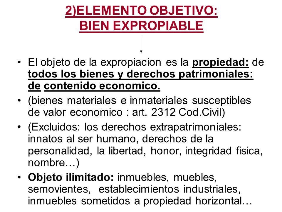 2)ELEMENTO OBJETIVO: BIEN EXPROPIABLE El objeto de la expropiacion es la propiedad: de todos los bienes y derechos patrimoniales: de contenido economi