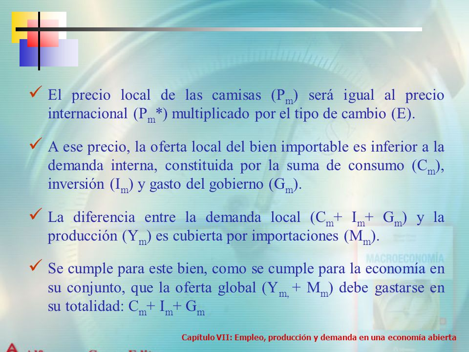 El precio local de las camisas (P m ) será igual al precio internacional (P m *) multiplicado por el tipo de cambio (E). A ese precio, la oferta local