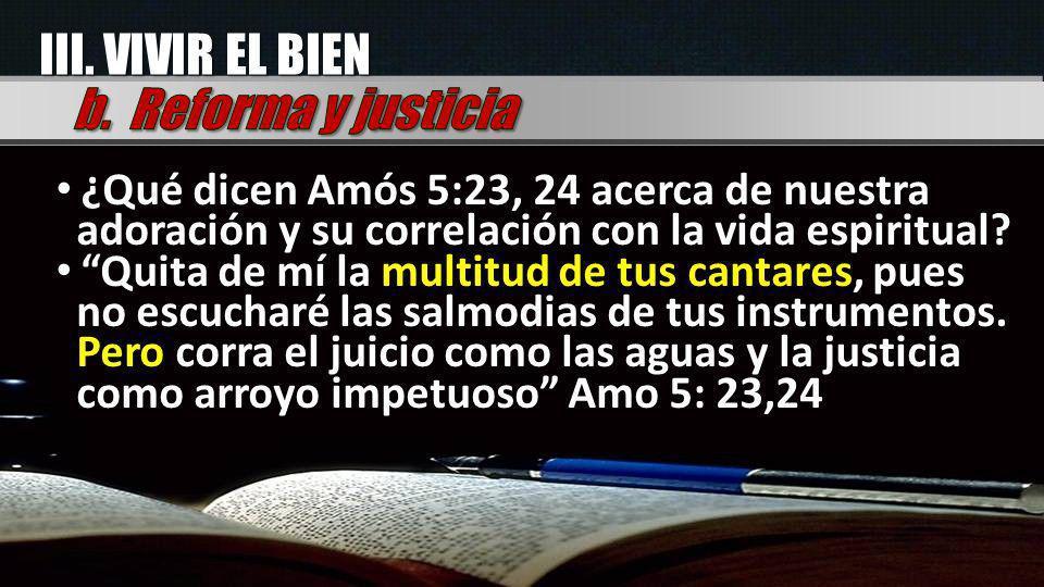 ¿Qué dicen Amós 5:23, 24 acerca de nuestra adoración y su correlación con la vida espiritual? Quita de mí la multitud de tus cantares, pues no escucha