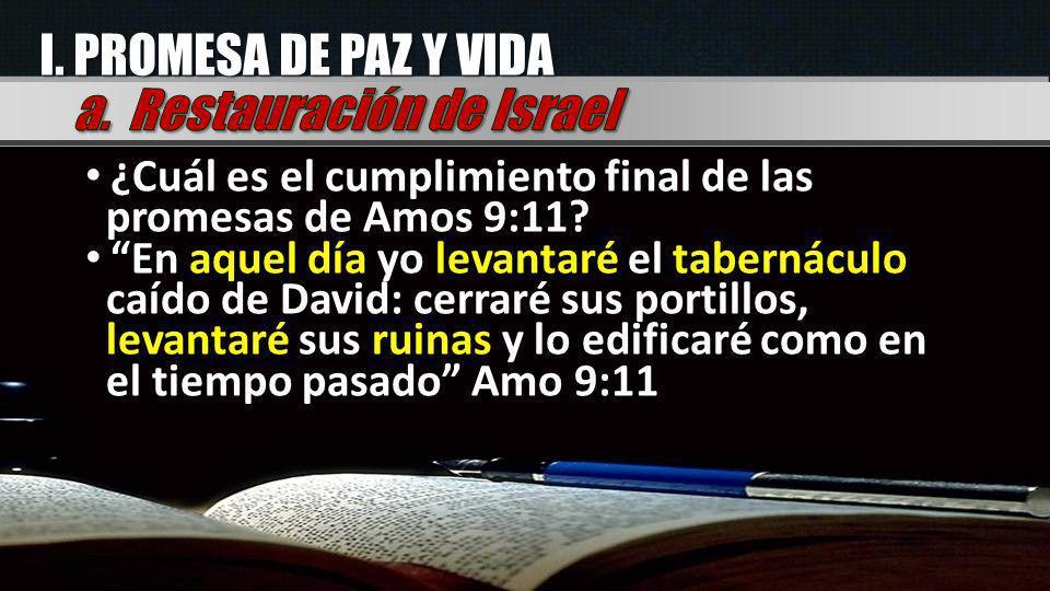 I. PROMESA DE PAZ Y VIDA ¿Cuál es el cumplimiento final de las promesas de Amos 9:11? En aquel día yo levantaré el tabernáculo caído de David: cerraré