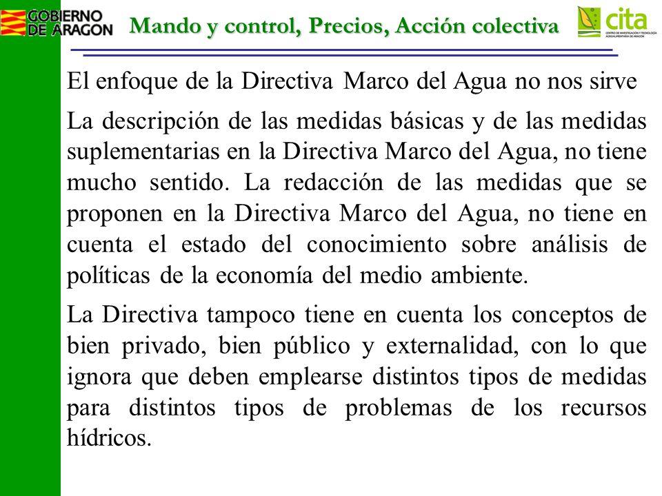 Mando y control, Precios, Acción colectiva El enfoque de la Directiva Marco del Agua no nos sirve La descripción de las medidas básicas y de las medidas suplementarias en la Directiva Marco del Agua, no tiene mucho sentido.