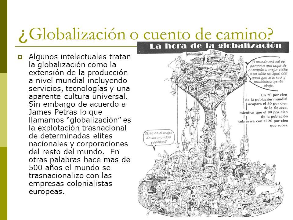 ¿ Globalización o cuento de camino? Algunos intelectuales tratan la globalización como la extensión de la producción a nivel mundial incluyendo servic