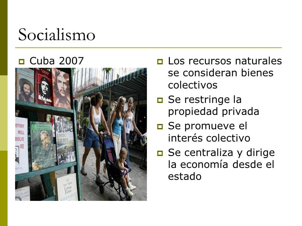 Socialismo Cuba 2007 Los recursos naturales se consideran bienes colectivos Se restringe la propiedad privada Se promueve el interés colectivo Se cent