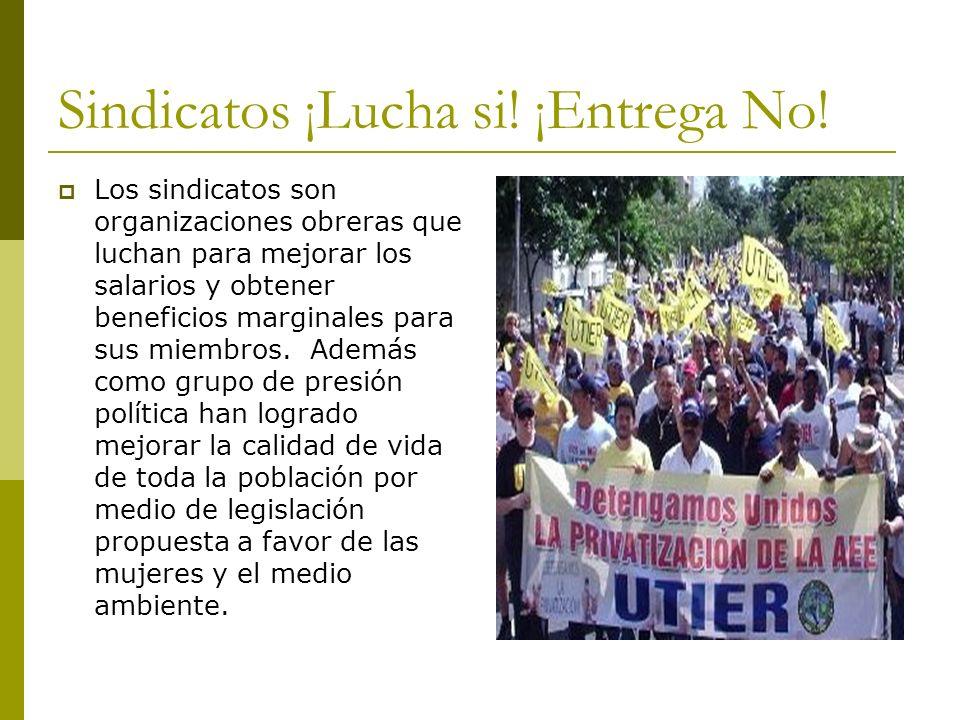 Sindicatos ¡Lucha si! ¡Entrega No! Los sindicatos son organizaciones obreras que luchan para mejorar los salarios y obtener beneficios marginales para