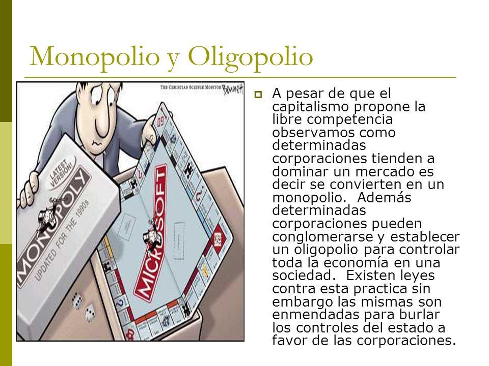 Monopolio y Oligopolio A pesar de que el capitalismo propone la libre competencia observamos como determinadas corporaciones tienden a dominar un merc