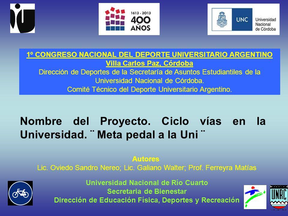 Universidad Nacional de Río Cuarto Secretaria de Bienestar Dirección de Educación Física, Deportes y Recreación Nombre del Proyecto. Ciclo vías en la