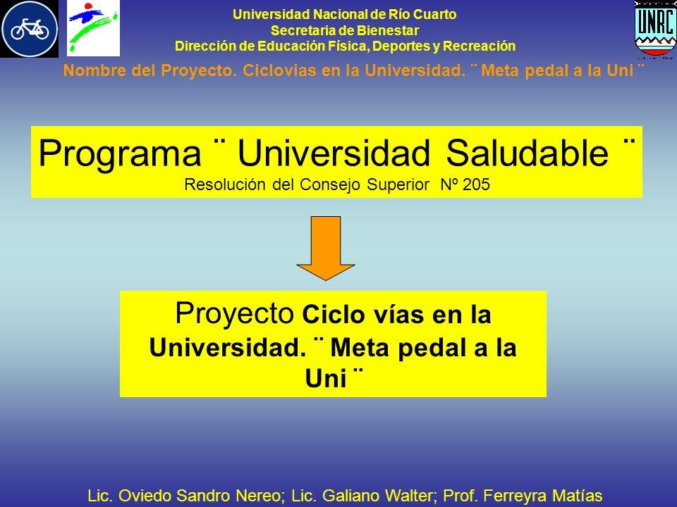Universidad Nacional de Río Cuarto Secretaria de Bienestar Dirección de Educación Física, Deportes y Recreación Nombre del Proyecto. Ciclovias en la U