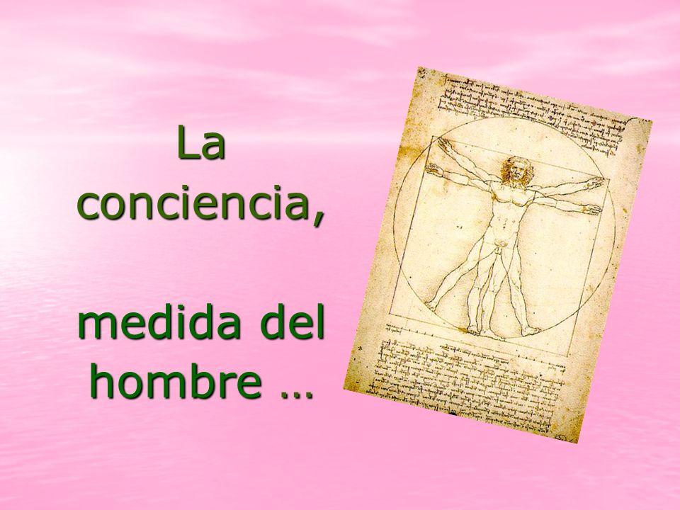 La conciencia, medida del hombre …