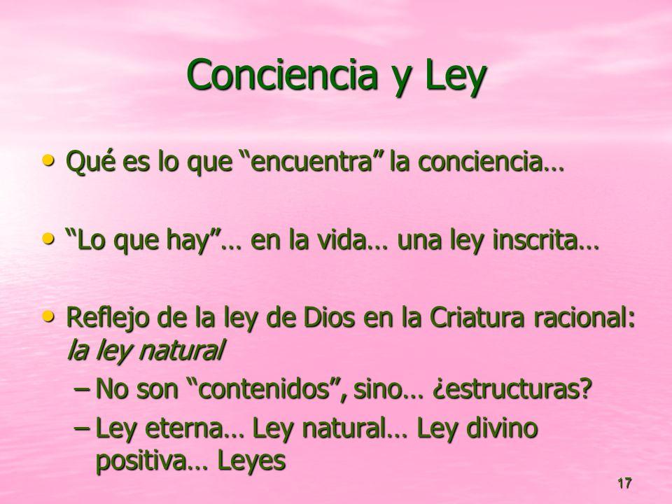 17 Conciencia y Ley Qué es lo que encuentra la conciencia… Qué es lo que encuentra la conciencia… Lo que hay… en la vida… una ley inscrita… Lo que hay
