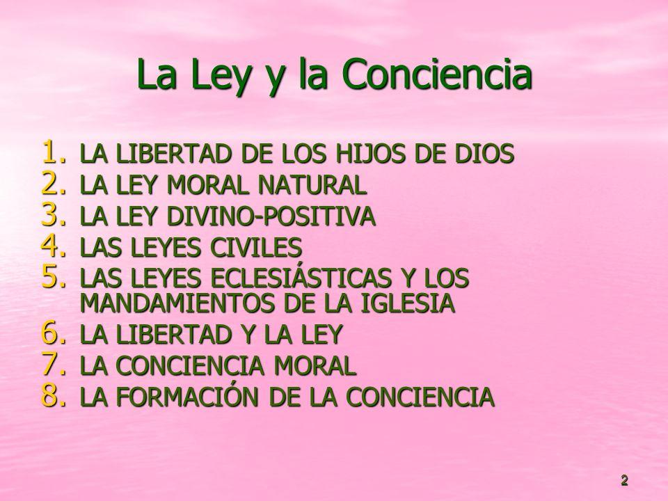 2 La Ley y la Conciencia 1. LA LIBERTAD DE LOS HIJOS DE DIOS 2. LA LEY MORAL NATURAL 3. LA LEY DIVINO-POSITIVA 4. LAS LEYES CIVILES 5. LAS LEYES ECLES