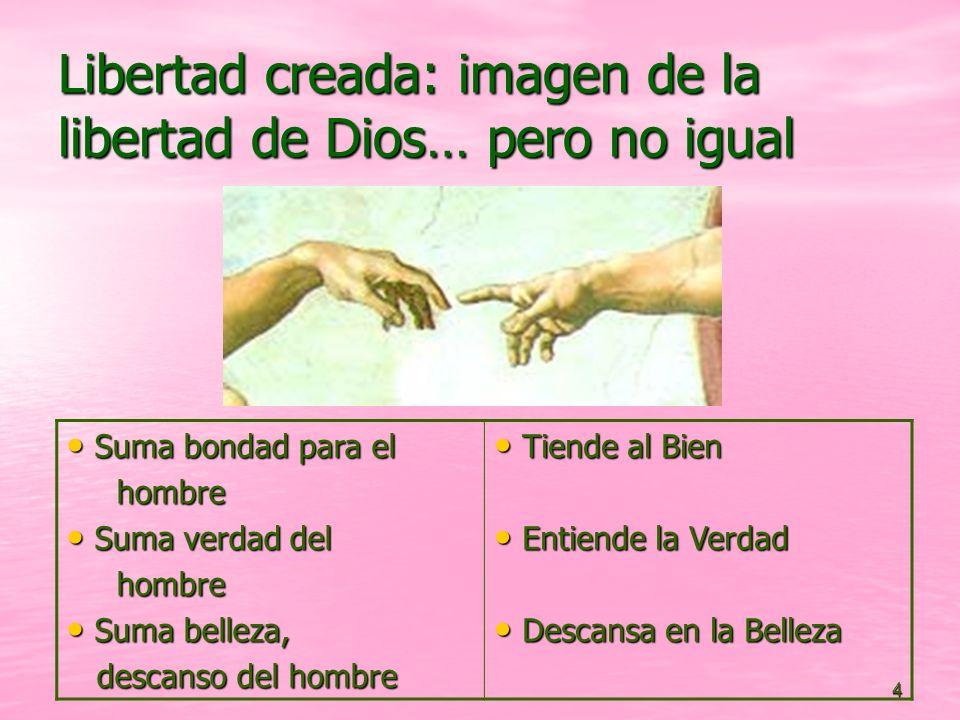4 Libertad creada: imagen de la libertad de Dios… pero no igual Suma bondad para el Suma bondad para el hombre hombre Suma verdad del Suma verdad del