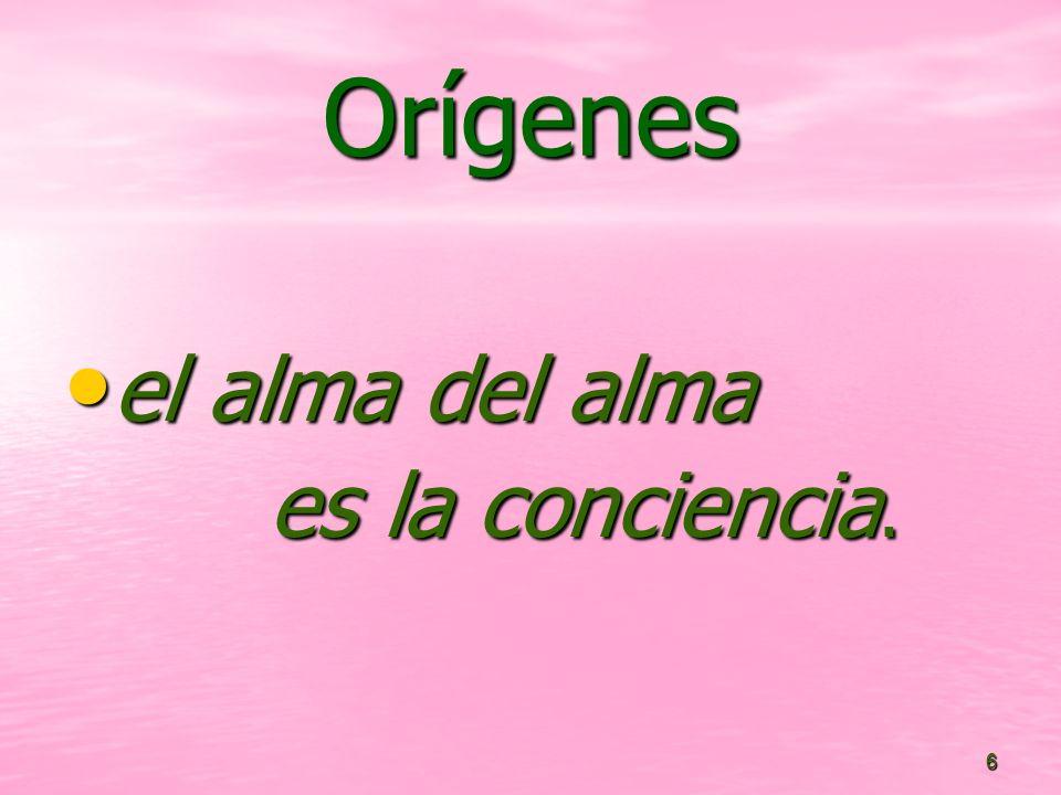 6 Orígenes el alma del alma el alma del alma es la conciencia.