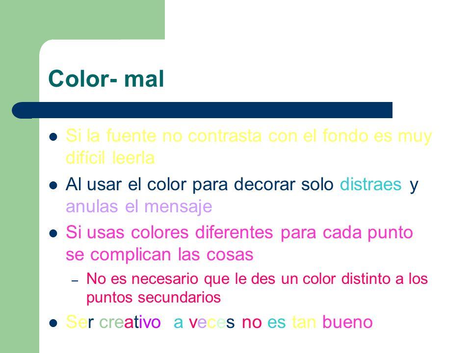 Color- bien El color de la fuente debe contrastar con el fondo – ej: letra azul marino y fondo blanco Usas diferentes tonos del mismo color para refor