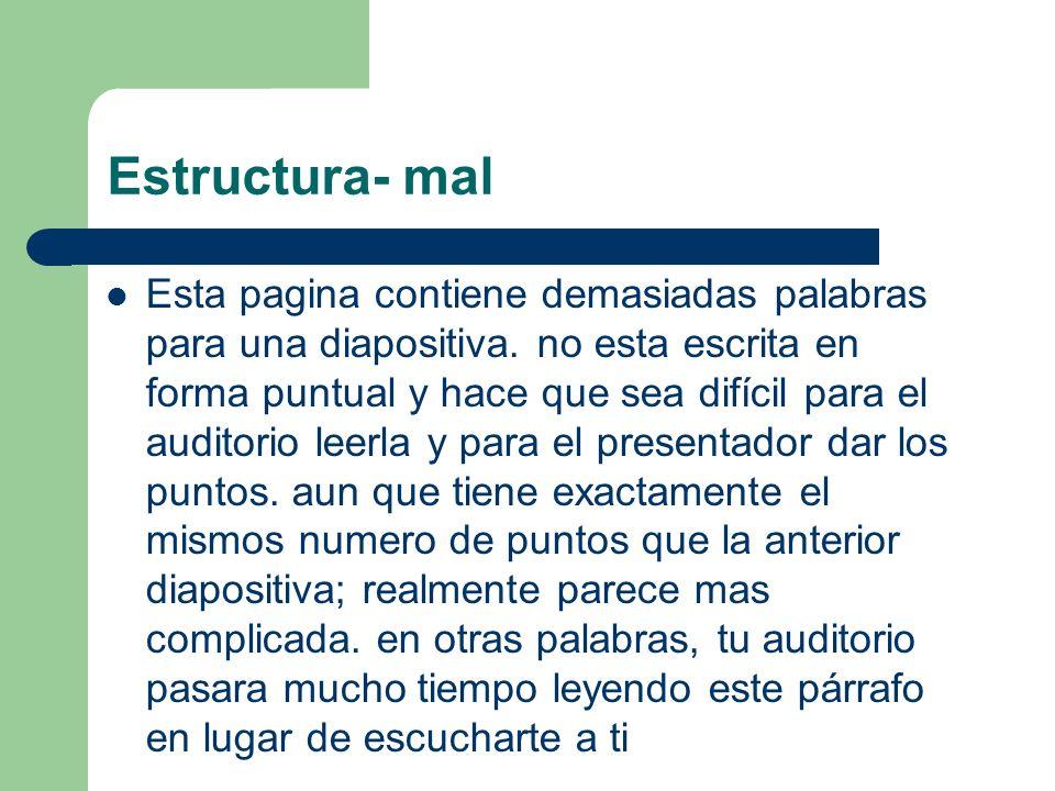 Estructura- bien De una a dos diapositivas por minuto Escribe en forma puntual y no con oraciones completas Incluye de 4 a 5 puntos por diapositiva Ev