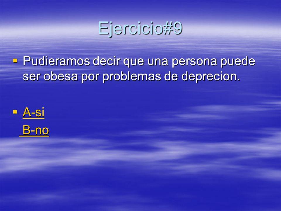 Ejercicio#9 Pudieramos decir que una persona puede ser obesa por problemas de deprecion. Pudieramos decir que una persona puede ser obesa por problema