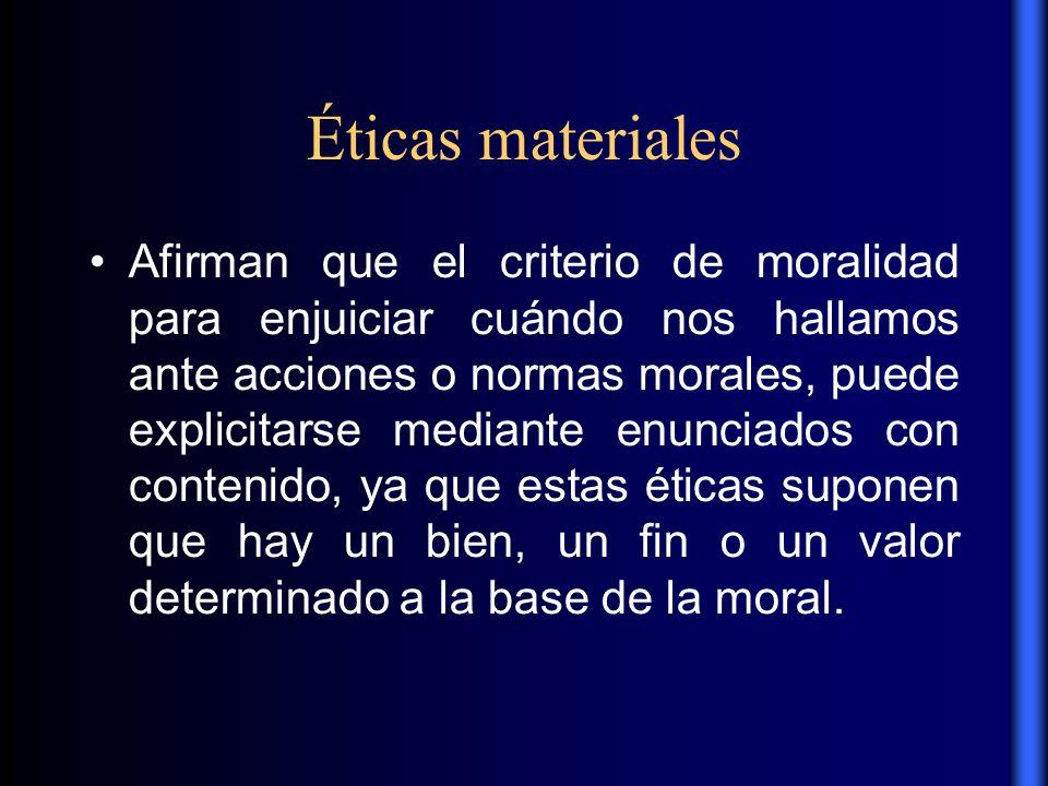 Éticas materiales Ya sea que se trate de un bien ontológico, teológico, psicológico o sociológico, lo primero que una ética de este tipo debe emprender es la tarea de descubrir el bien, fin o valor supremo, definiéndolos en su contenido.