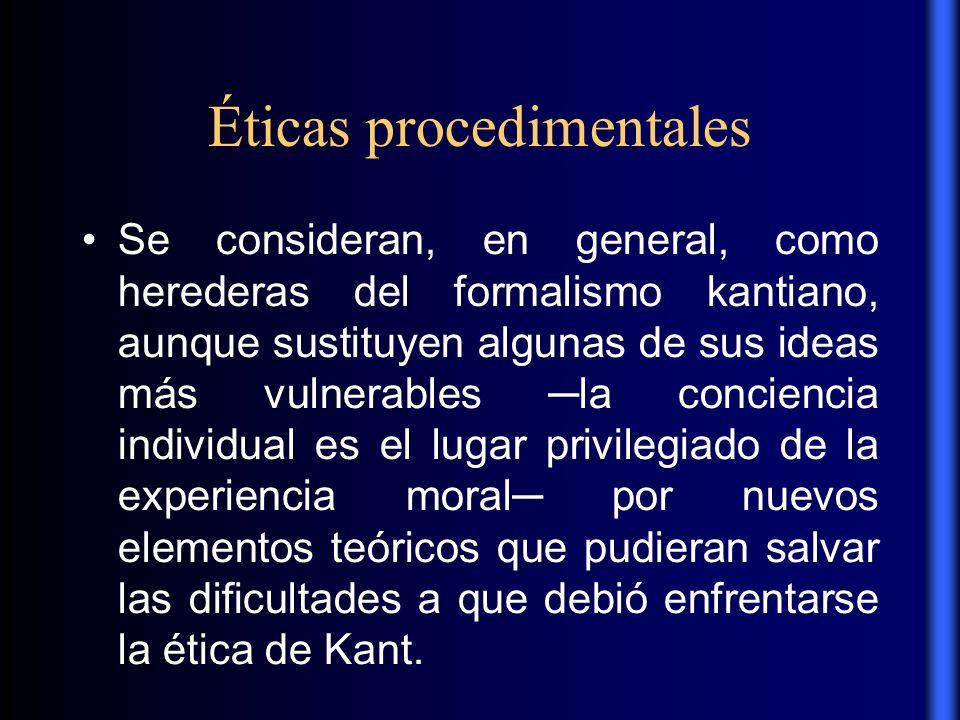 Éticas procedimentales Se consideran, en general, como herederas del formalismo kantiano, aunque sustituyen algunas de sus ideas más vulnerables la co