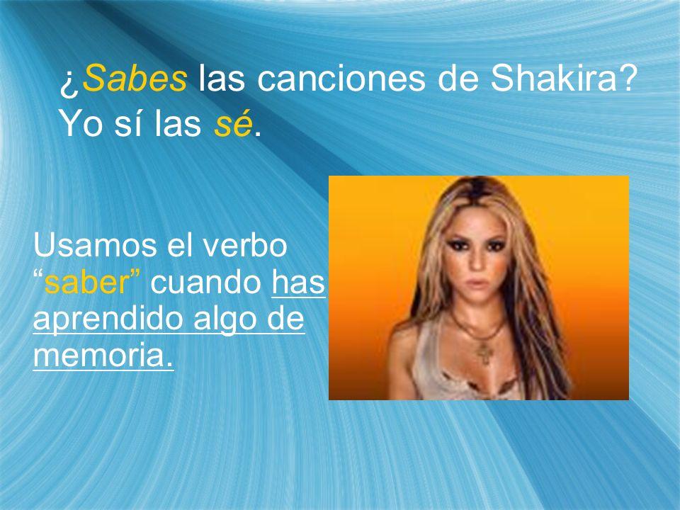 Usamos el verbosaber cuando has aprendido algo de memoria. Usamos el verbosaber cuando has aprendido algo de memoria. ¿Sabes las canciones de Shakira?