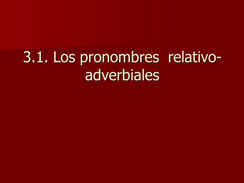 3.1. Los pronombres relativo- adverbiales