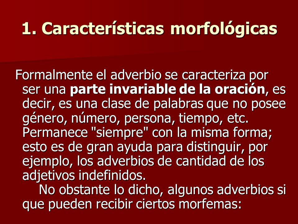 1. Características morfológicas Formalmente el adverbio se caracteriza por ser una parte invariable de la oración, es decir, es una clase de palabras